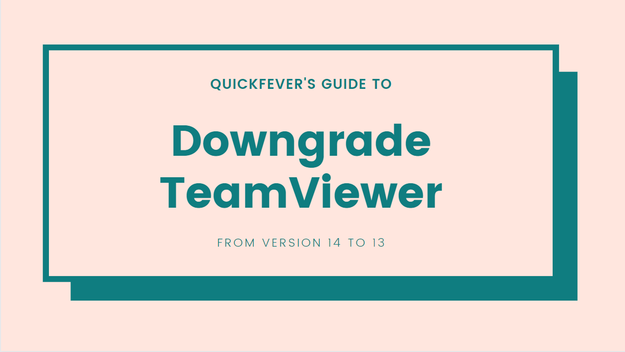 How to Downgrade Teamviewer 14 to 13
